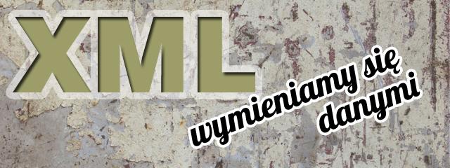 """XML (Extensible Markup Language) czyli jak wymieniać dane z """"kosmitami""""."""